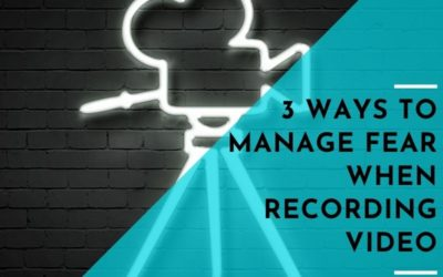 3 Ways to Manage Fear When Recording Video